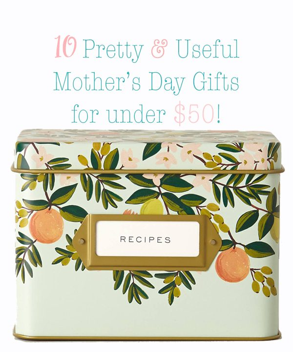 10 Pretty & Useful Mother's Day Gifts for Under $50!