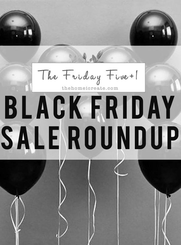 THE FRIDAY FIVE + 1 #32 | Black Friday Edition